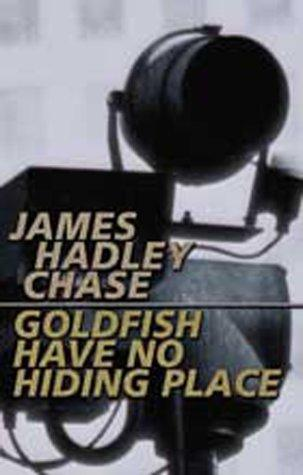Goldfish have no hiding place by James Hadley Chase