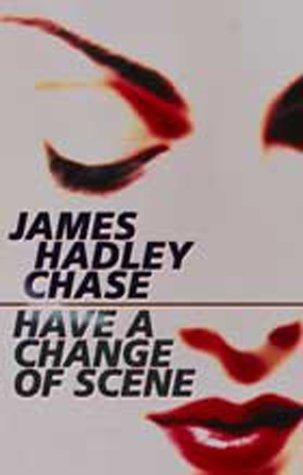 Have a change of scene by James Hadley Chase