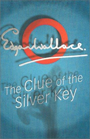 Clue Of The Silver Key by Edgar Wallace