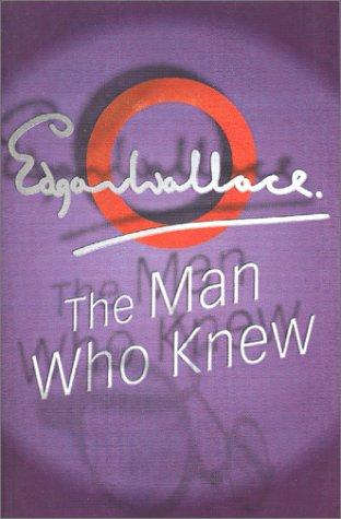 The Man Who Knew by Edgar Wallace