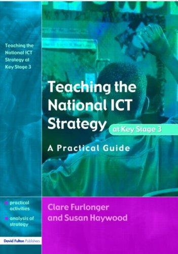 Teaching the National ICT Strategy at Key Stage 3 by Clare Furlonger