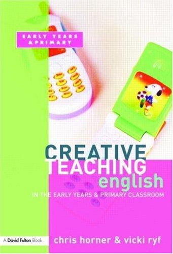 Creative Teaching  English in the Early Years and Primary Classroom (Creative Teaching) by Chris Horner