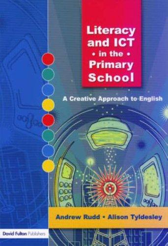 Literacy and ICT in the Primary School by Andrew Rudd