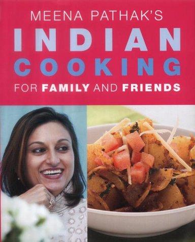 Meena Pathak's Indian Cooking for Family and Friends by Meena Pathak