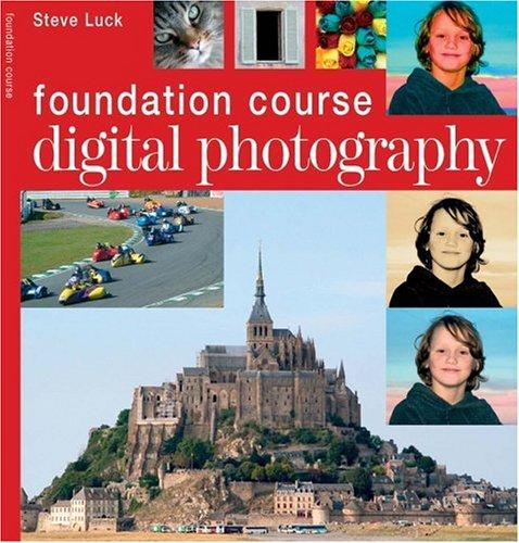 Digital Photography Foundation Course by Steve Luck