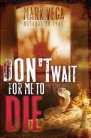 Don't Wait For Me To Die by Mark Vega