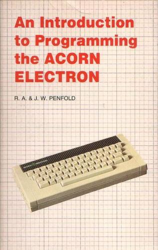 An Introduction to Programming the Acorn Electron by Model Railway Projects, J. R. Penfold