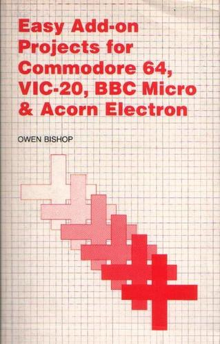Easy Add-on Projects for Commodore 64, VIC-20, BBC Micro and Acorn Electron by Owen Bishop