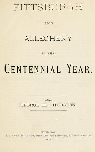 Pittsburgh and Allegheny in the centennial year by George H. Thurston
