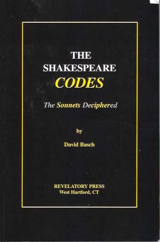 The Shakespeare codes : the sonnets deciphered by David Basch