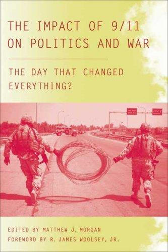 The impact of 9/11 on politics and war by edited by Matthew J. Morgan ; with a foreword by R. James Woolsey, Jr.