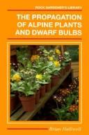 The propagation of alpine plants and dwarf bulbs by Brian Halliwell