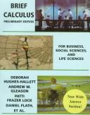 Brief Calculus by Deborah Hughes-Hallett, Andrew M. Gleason, Patti Frazer Lock, Daniel E. Flath, Sheldon P. Gordon, David O. Lomen, David Lovelock, William G. McCallum, Brad G. Osgood, Andrew Pasquale, Jeff Tecosky-Feldman, Joe B. Thrash, Karen R. Thrash, Thomas W. Tucker