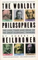 The worldly philosophers by Robert Louis Heilbroner