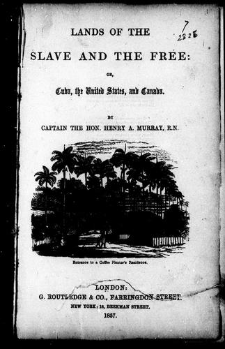 Lands of the slave and the free, or, Cuba, the United States and Canada by Henry A. Murray
