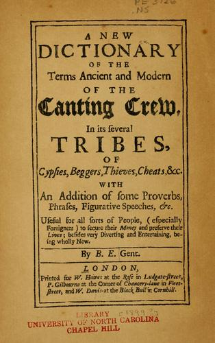 A new dictionary of the terms ancient and modern of the canting crew, in its several tribes, of gypsies, beggers, thieves, cheats, &c by