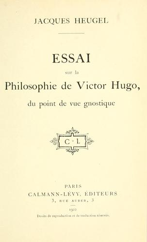 Essai sur la philosophie de Victor Hugo, du point de vue gnostique by Jacques Heugel