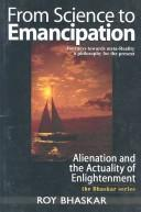 From Science to Emancipation ; Alienation and the Actuality of Enlightenment by Roy Bhaskar