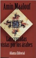 Las cruzadas vistas por los arabes/The Crusades seen by the Arabs by Amin Maalouf