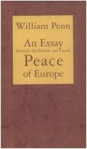 An essay towards the present and future peace of Europe by the establishment of an European dyet, parliament or estates by William Penn