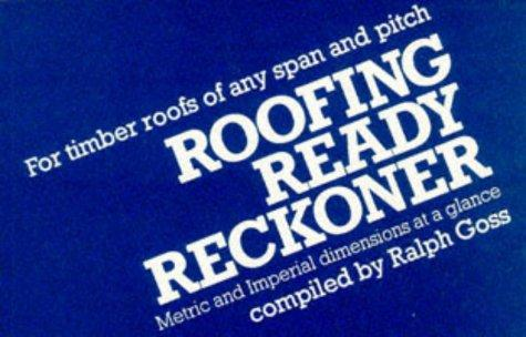 Roofing Ready Reckoner for Timber Roofs of Any Span and Pitch by R. Goss ABICC