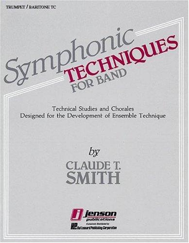 Symphonic Technique for Band: Technical Studies and Chorales Designed for the Development of Ensemble Technique by Claude T. Smith