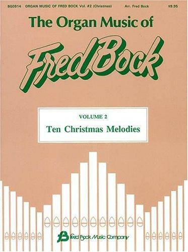 The Organ Music of Fred Bock - Volume 2: Ten Christmas Melodies by Fred Bock