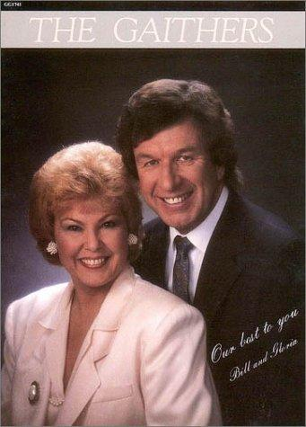 Bill And Gloria Gaither Our Best to You (Artist Songbooks Series) by Bill Gaither
