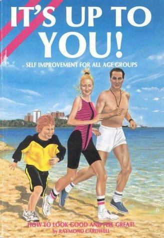 It's Up to You!: Self Improvement for All Age Groups by Raymond Cardwell
