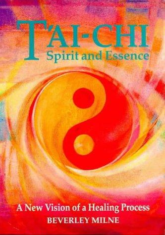 Tai-chi Spirit and Essence by Beverley Milne