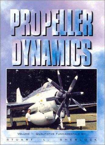 Propeller Dynamics, Vol. 1 by Stuart L. Sherlock