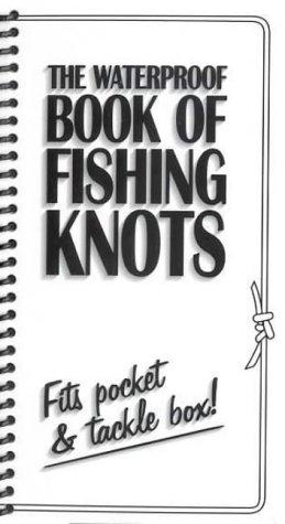 "The Waterproof Book of Fishing Knots by ""Fishing Unlimited"""