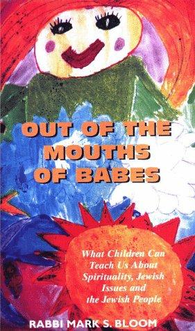 Out of the Mouths of Babes by Rabbi Mark S. Bloom