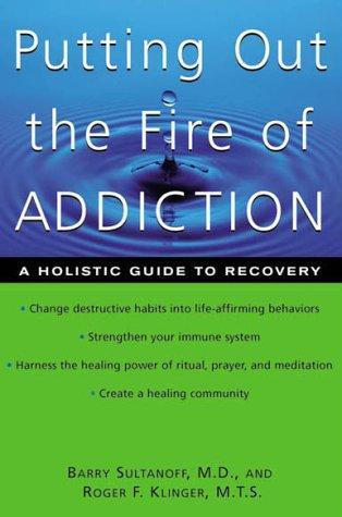 Putting Out the Fire of Addiction by Roger Klinger