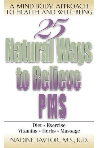 25 Natural Ways to Relieve PMS by Nadine Taylor