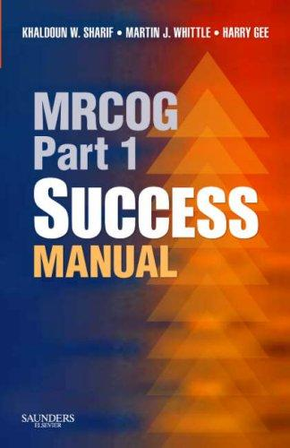 MRCOG Part 1 Success Manual (MRCOG Study Guides) by Khaldoun W. Sharif, Harry Gee, Martin J. Whittle
