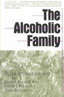 The Alcoholic family by Peter Steinglass, with Linda A. Bennett, Steven J. Wolin, and David Reiss.