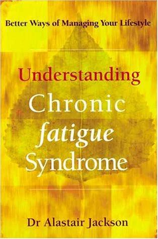 Understanding Chronic Fatigue Syndrome by Alastair Jackson