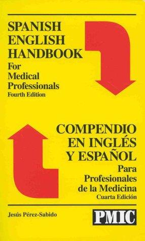 Spanish English handbook for medical professionals = by Jesús Pérez-Sabido