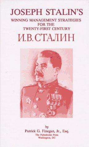 Joseph Stalin's Winning Management Strategies for the Twenty-First Century