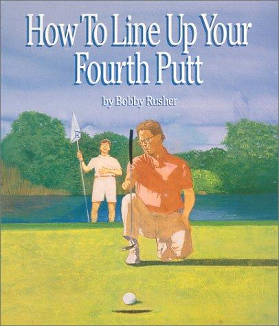 How to Line Up Your Fourth Putt by Robert P. Runk