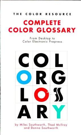 The Color Resource Complete Color Glossary by Miles Southworth