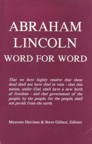 Abraham Lincoln, word for word by Abraham Lincoln