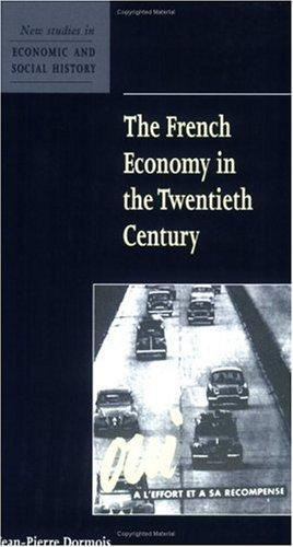 The French Economy in the Twentieth Century (New Studies in Economic and Social History) by Jean-Pierre Dormois