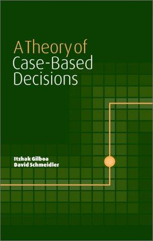 A theory of case-based decisions by Itzhak Gilboa