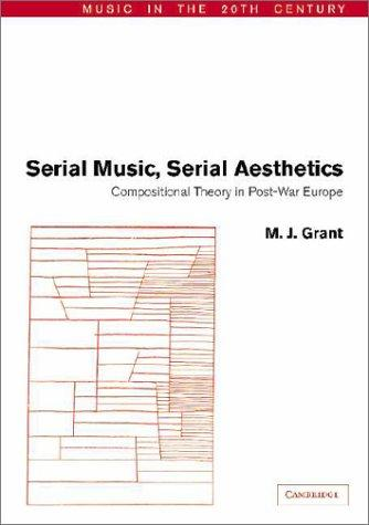 Serial Music, Serial Aesthetics by M. J. Grant