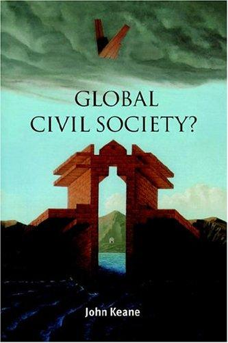 Global Civil Society? (Contemporary Political Theory) by John Keane
