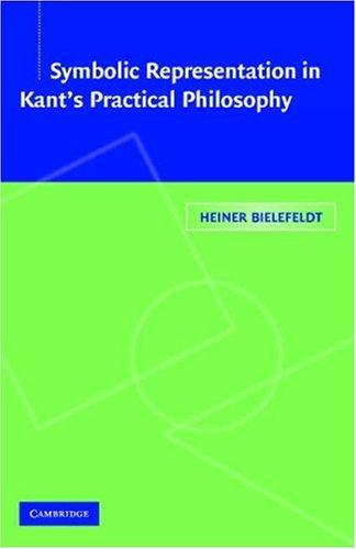 Symbolic Representation in Kant's Practical Philosophy by Heiner Bielefeldt