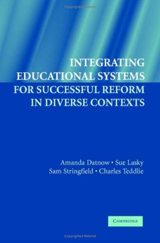 Integrating Educational Systems for Successful Reform in Diverse Contexts by Charles Teddlie