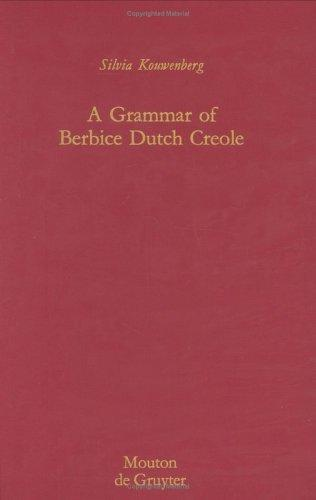 A grammar of Berbice Dutch Creole by Silvia Kouwenberg